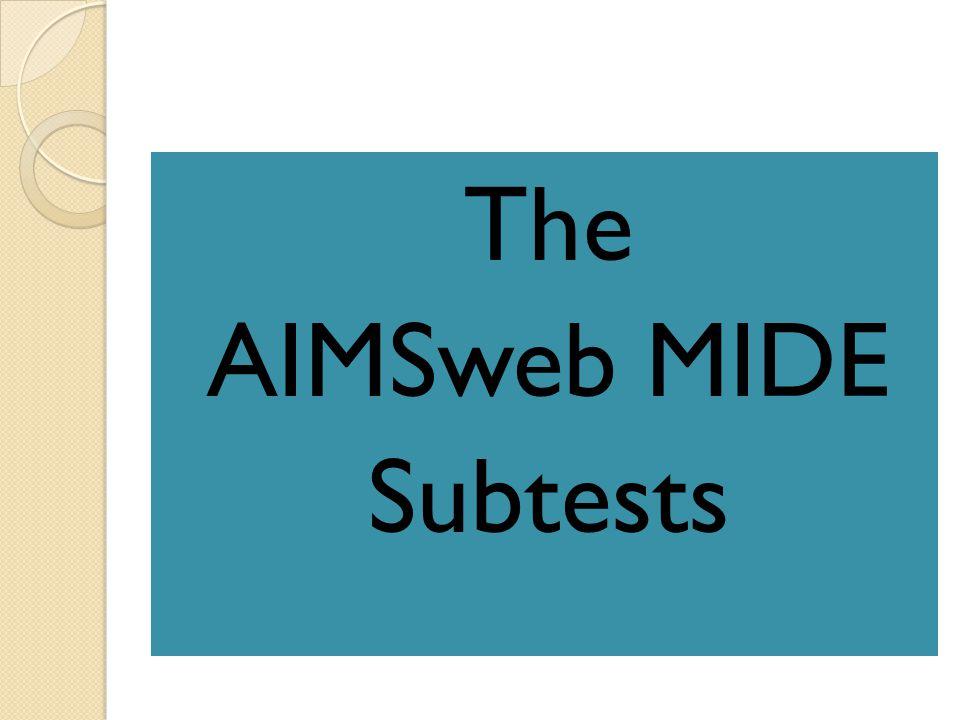 The AIMSweb MIDE Subtests