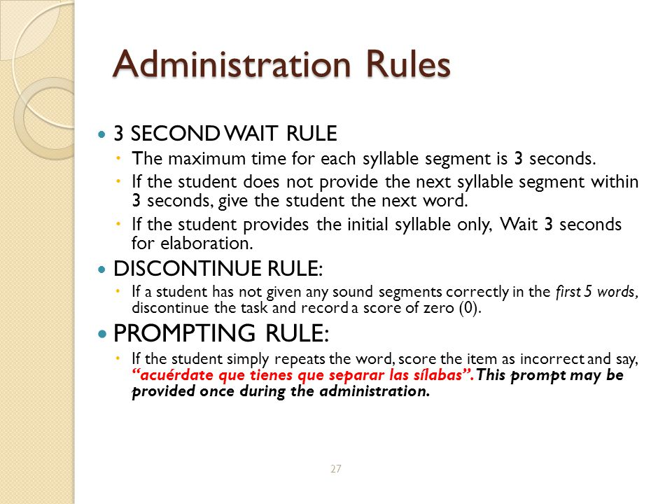 Administration Rules 3 SECOND WAIT RULE  The maximum time for each syllable segment is 3 seconds.