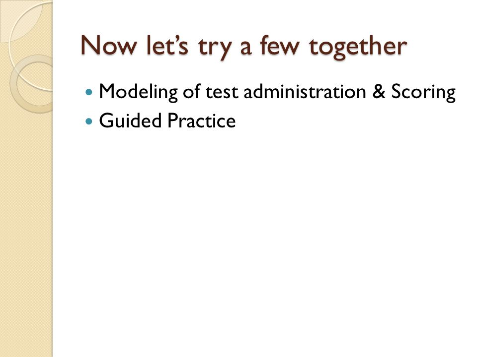 Now let's try a few together Modeling of test administration & Scoring Guided Practice