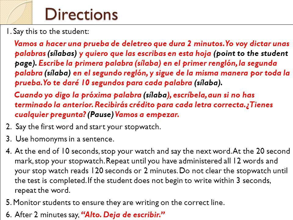 Directions 1. Say this to the student: Vamos a hacer una prueba de deletreo que dura 2 minutos.