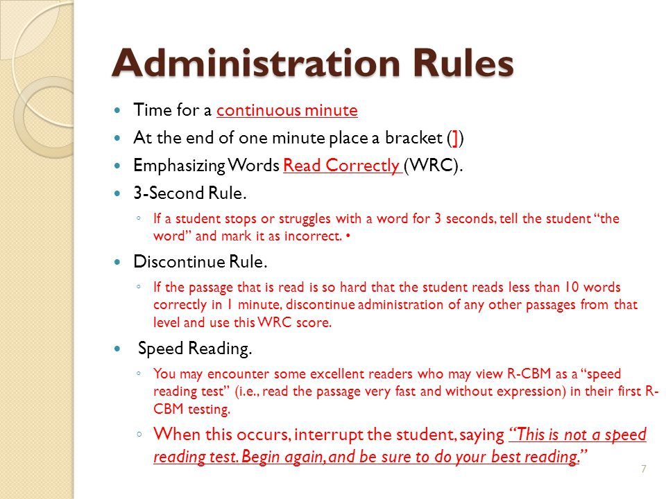 Administration Rules Time for a continuous minute At the end of one minute place a bracket (]) Emphasizing Words Read Correctly (WRC).