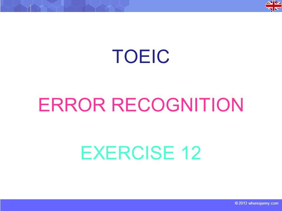 © 2013 wheresjenny.com TOEIC ERROR RECOGNITION EXERCISE 12