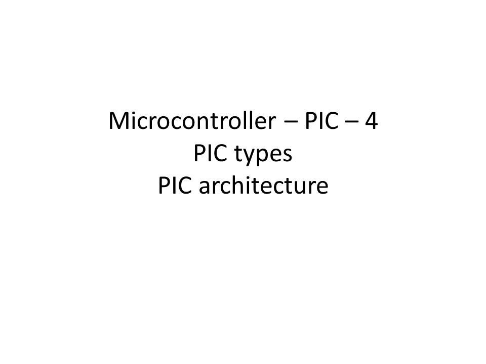 PIC microcontroller PIC  Peripheral Interface Controller – by Microchip Technology These devices have been very successful in 8-bit microcontrollers.