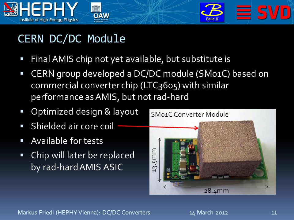 CERN DC/DC Module 14 March 2012Markus Friedl (HEPHY Vienna): DC/DC Converters11  Final AMIS chip not yet available, but substitute is  CERN group de