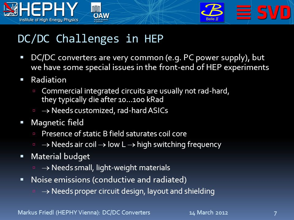 DC/DC Challenges in HEP  DC/DC converters are very common (e.g. PC power supply), but we have some special issues in the front-end of HEP experiments