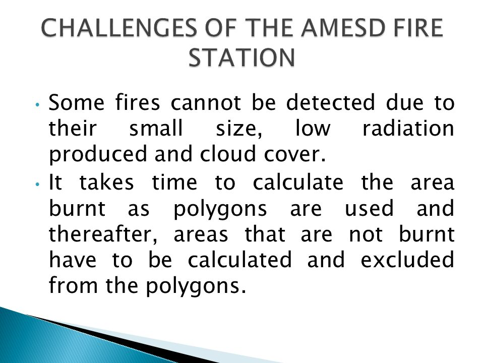 Some fires cannot be detected due to their small size, low radiation produced and cloud cover.