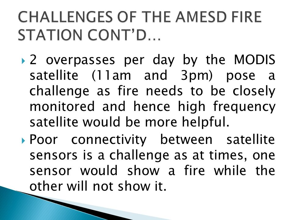  2 overpasses per day by the MODIS satellite (11am and 3pm) pose a challenge as fire needs to be closely monitored and hence high frequency satellite would be more helpful.