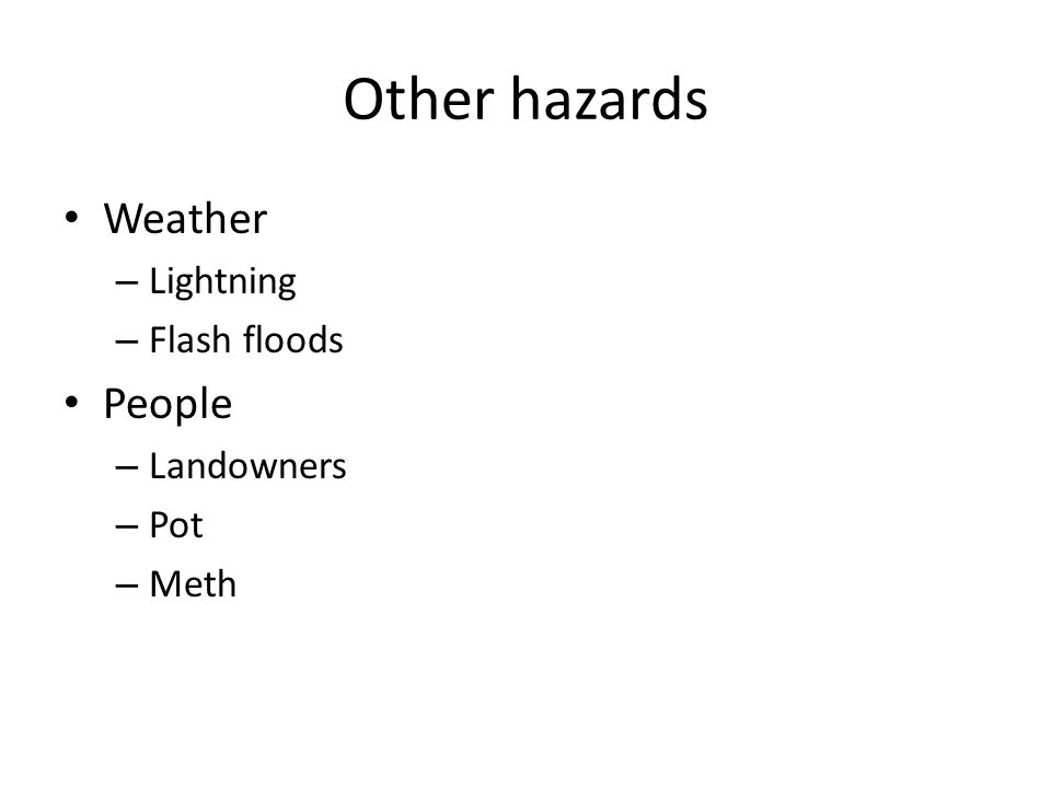 Other hazards Weather – Lightning – Flash floods People – Landowners – Pot – Meth
