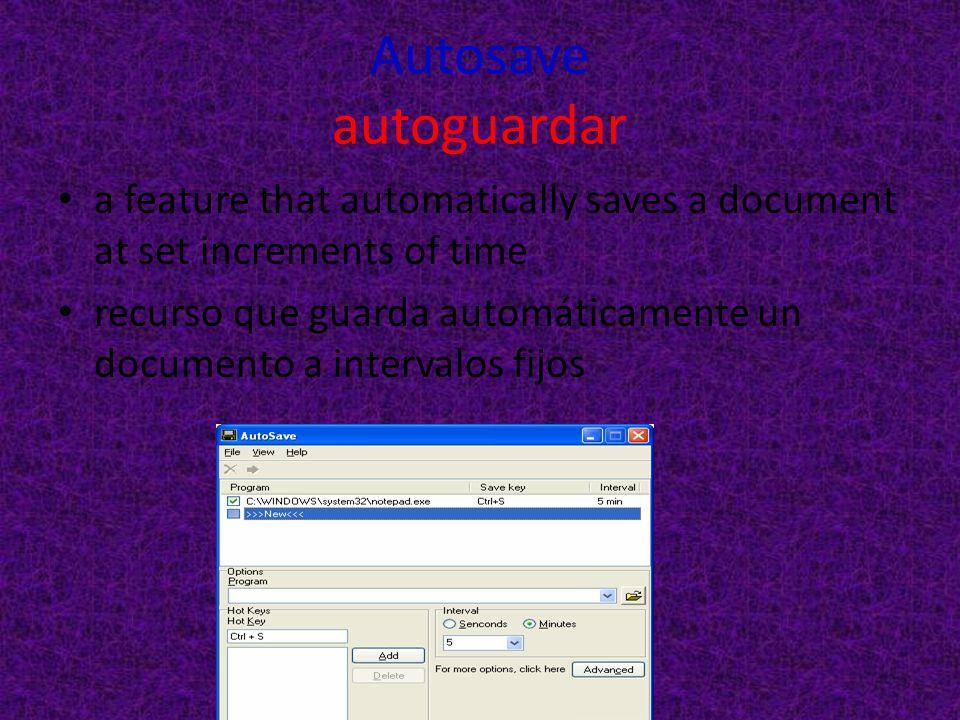 Autosave autoguardar a feature that automatically saves a document at set increments of time recurso que guarda automáticamente un documento a interva