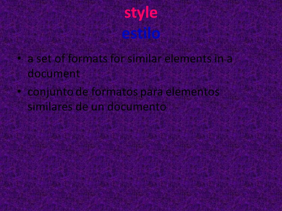 style estilo a set of formats for similar elements in a document conjunto de formatos para elementos similares de un documento