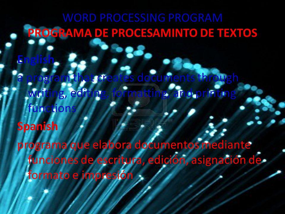 WORD PROCESSING PROGRAM PROGRAMA DE PROCESAMINTO DE TEXTOS English a program that creates documents through writing, editing, formatting, and printing