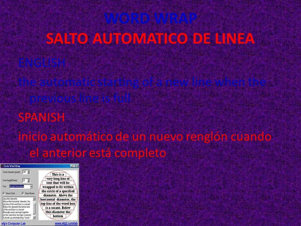 WORD WRAP SALTO AUTOMATICO DE LINEA ENGLISH the automatic starting of a new line when the previous line is full SPANISH inicio automático de un nuevo