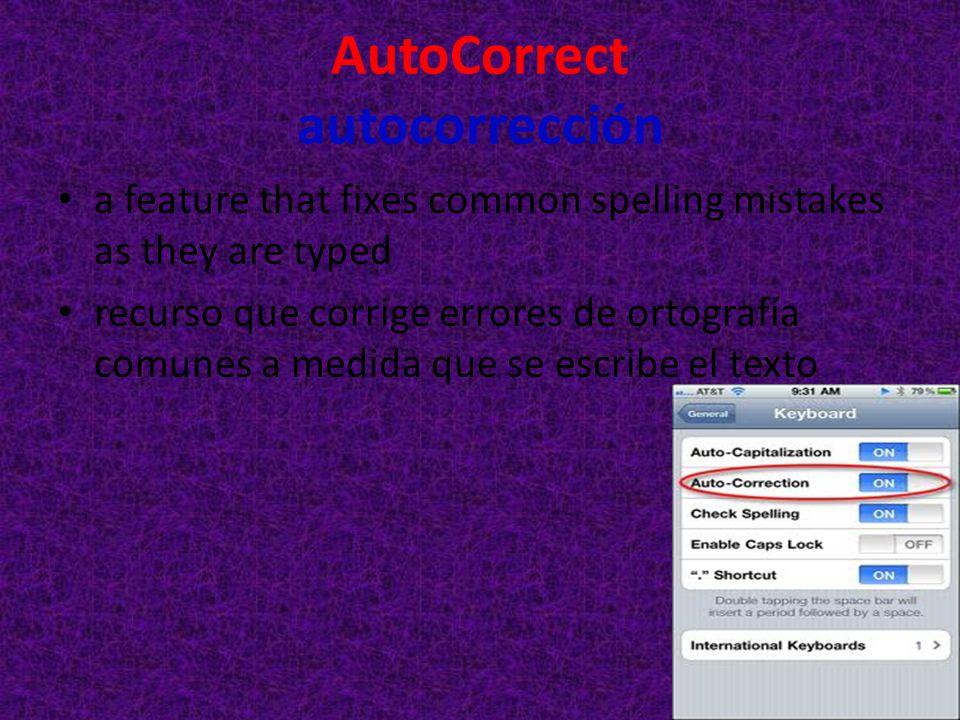 AutoCorrect autocorrección a feature that fixes common spelling mistakes as they are typed recurso que corrige errores de ortografía comunes a medida
