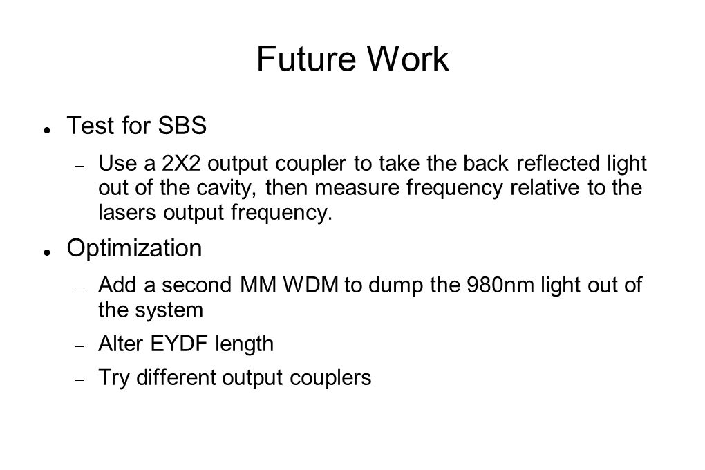 Future Work Test for SBS  Use a 2X2 output coupler to take the back reflected light out of the cavity, then measure frequency relative to the lasers output frequency.