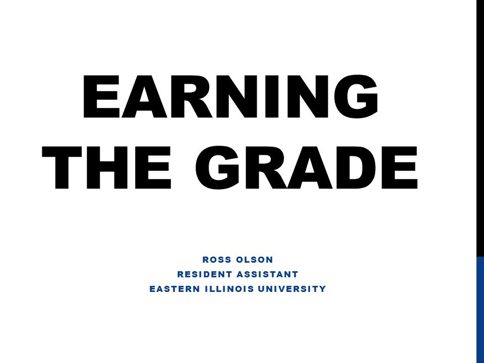 EARNING THE GRADE LET'S BE HONEST: DON'T YOU THINK YOU CAN IMPROVE YOUR GRADES.