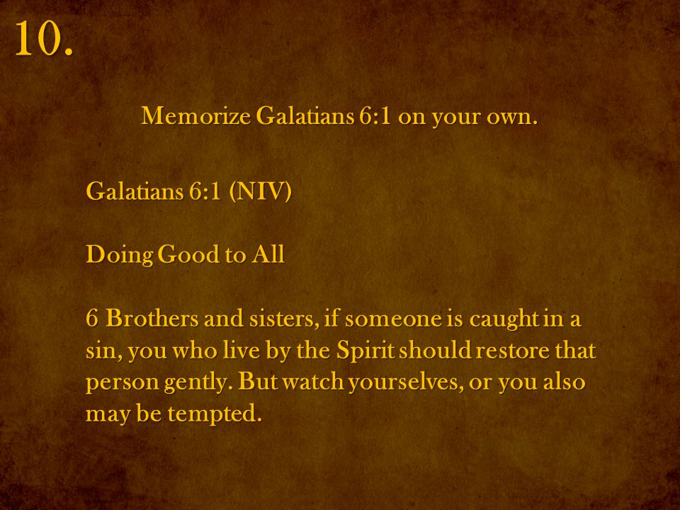 Memorize Galatians 6:1 on your own. 10.