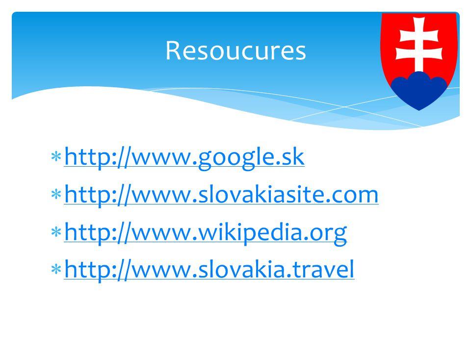  http://www.google.sk http://www.google.sk  http://www.slovakiasite.com http://www.slovakiasite.com  http://www.wikipedia.org http://www.wikipedia.org  http://www.slovakia.travel http://www.slovakia.travel Resoucures