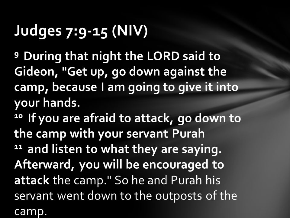 9 During that night the LORD said to Gideon, Get up, go down against the camp, because I am going to give it into your hands.
