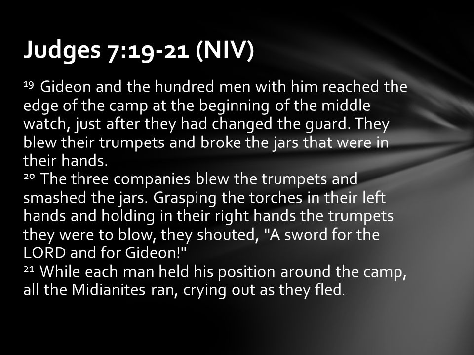 19 Gideon and the hundred men with him reached the edge of the camp at the beginning of the middle watch, just after they had changed the guard.