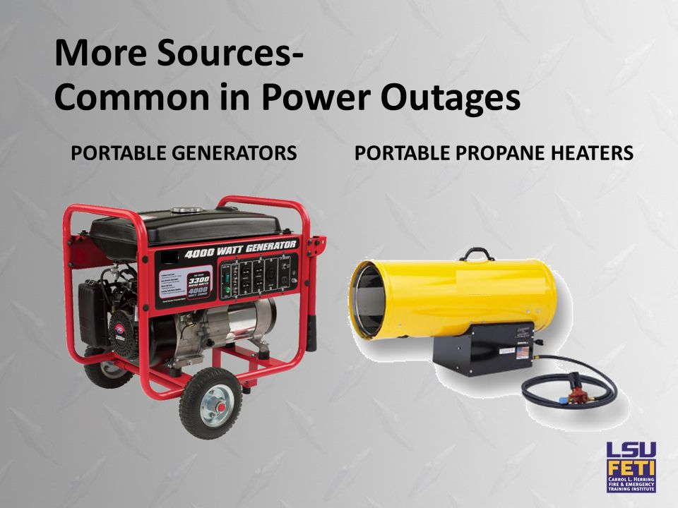 More Sources- Common in Power Outages PORTABLE GENERATORSPORTABLE PROPANE HEATERS