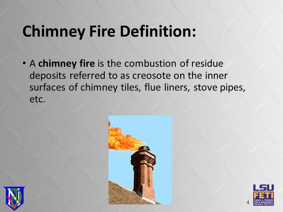 Chimney Fire Definition: A chimney fire is the combustion of residue deposits referred to as creosote on the inner surfaces of chimney tiles, flue liners, stove pipes, etc.