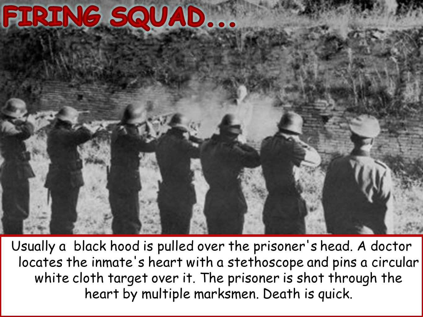 Usually a black hood is pulled over the prisoner s head.