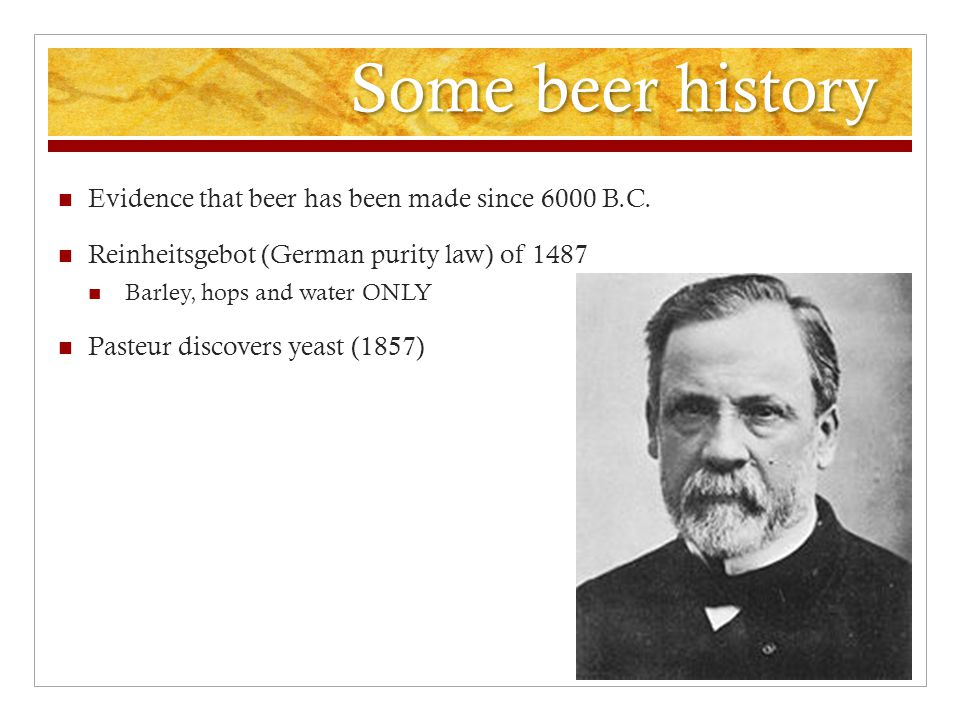 Some beer history Evidence that beer has been made since 6000 B.C.