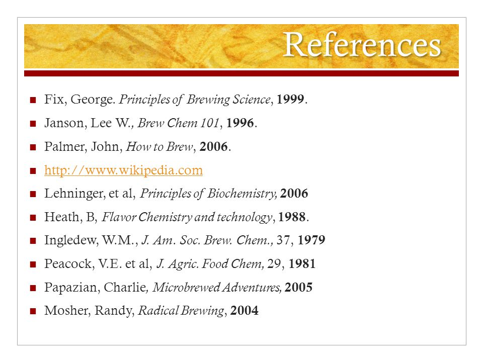 References Fix, George. Principles of Brewing Science, 1999.