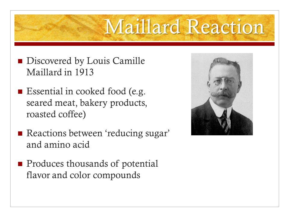 Maillard Reaction N-glucosylamine (Amadori complex) Five main reducing sugars * 20 amino acids = 100 possible Amadori products