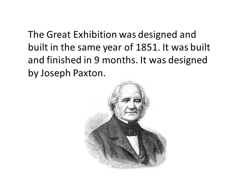 The Great Exhibition was designed and built in the same year of 1851.
