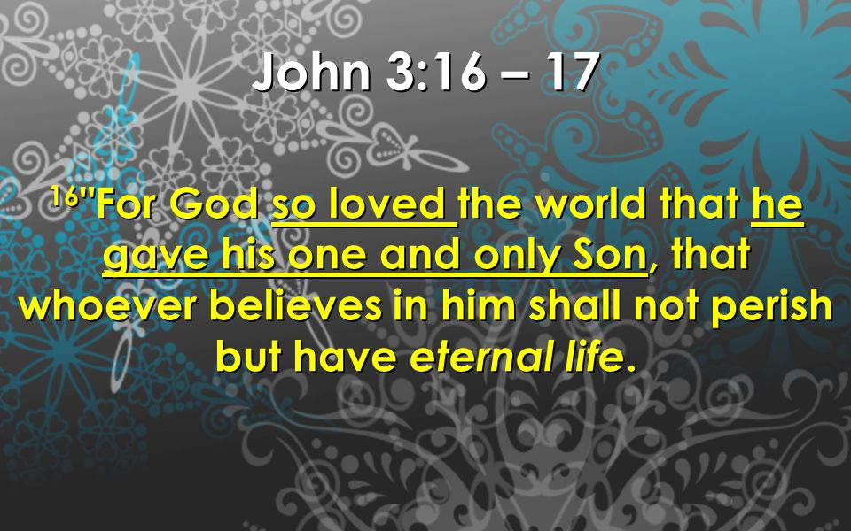 John 3:16 – 17 17 For God did not send his Son into the world to condemn the world, but to save the world through Him.