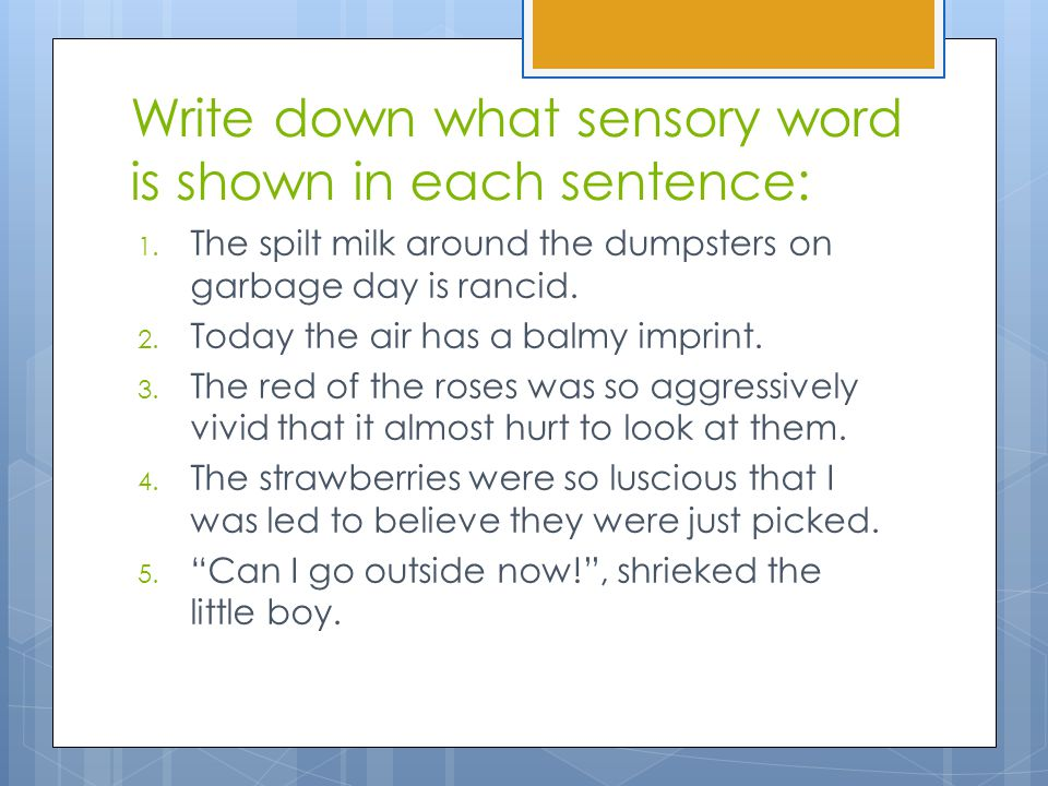 Write down what sensory word is shown in each sentence: 1.