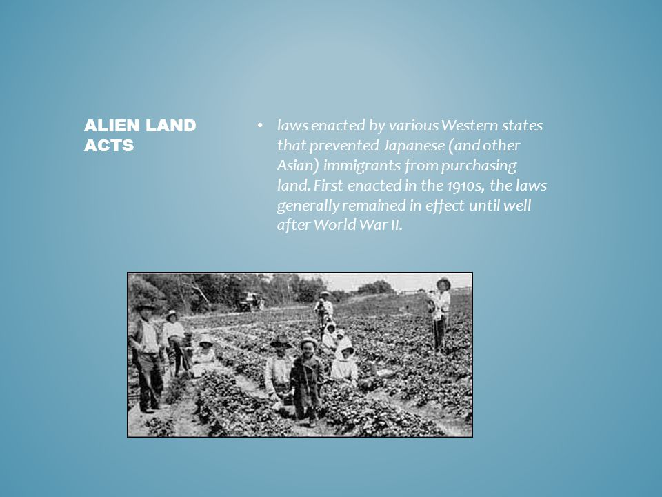 laws enacted by various Western states that prevented Japanese (and other Asian) immigrants from purchasing land.