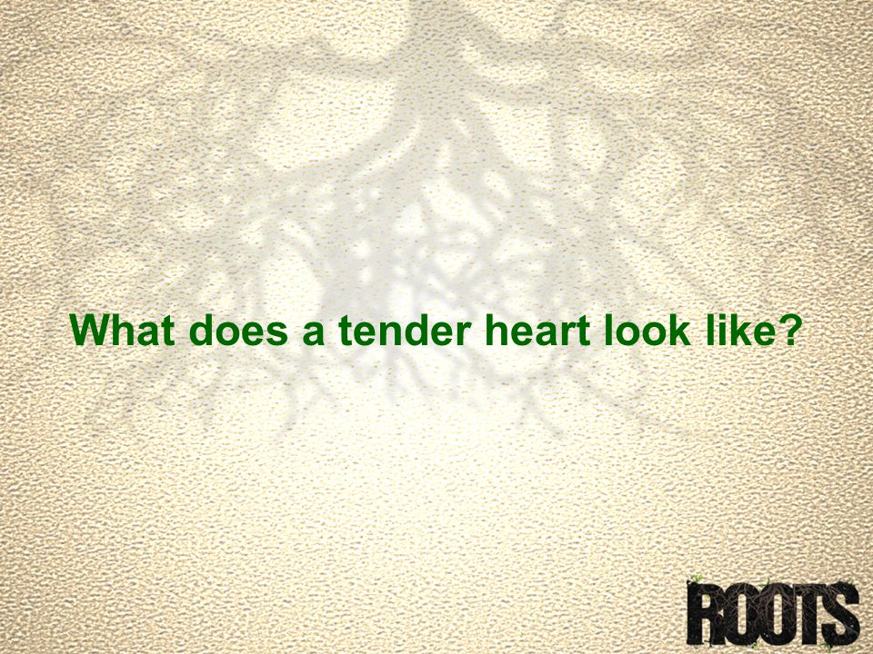 What does a tender heart look like