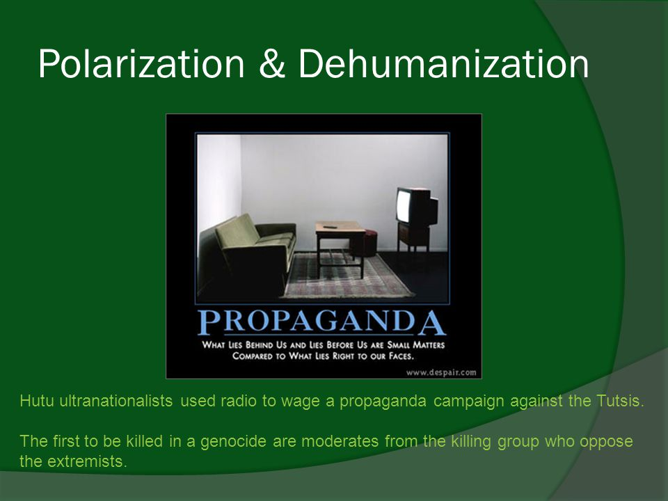Polarization & Dehumanization Hutu ultranationalists used radio to wage a propaganda campaign against the Tutsis.