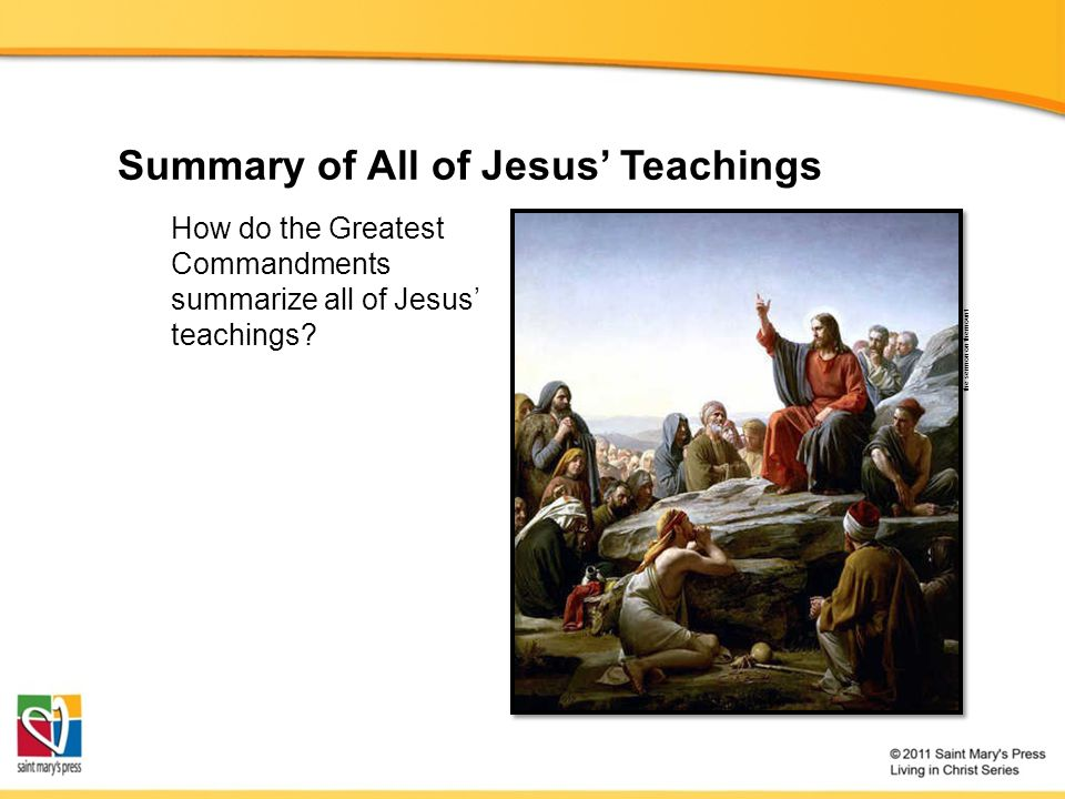 Summary of All of Jesus' Teachings How do the Greatest Commandments summarize all of Jesus' teachings? the sermon on the mount
