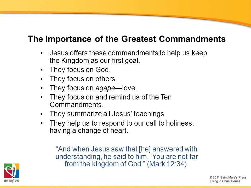 The Importance of the Greatest Commandments Jesus offers these commandments to help us keep the Kingdom as our first goal. They focus on God. They foc