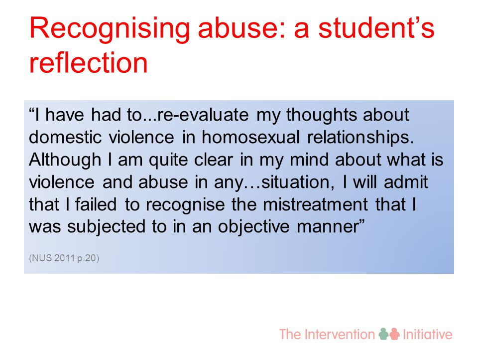 "Recognising abuse: a student's reflection ""I have had to...re-evaluate my thoughts about domestic violence in homosexual relationships. Although I am"