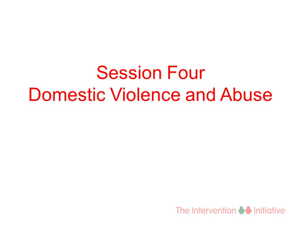 Session Four Domestic Violence and Abuse