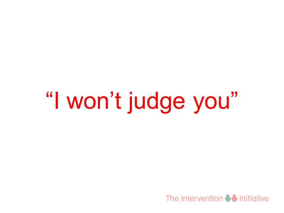 I won't judge you