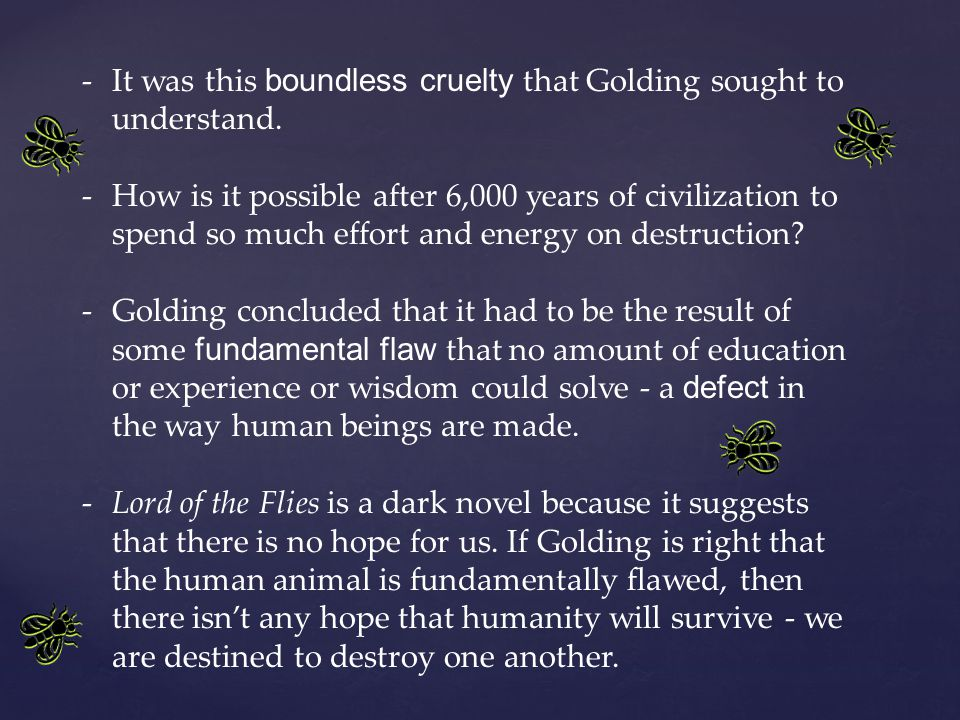 -It was this boundless cruelty that Golding sought to understand.