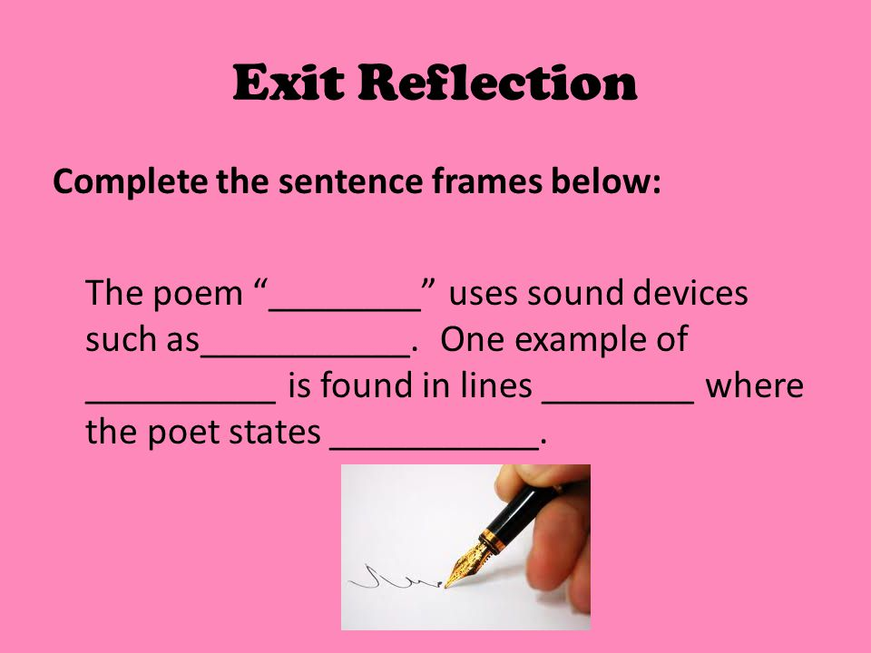 """Exit Reflection Complete the sentence frames below: The poem """"________"""" uses sound devices such as___________. One example of __________ is found in l"""