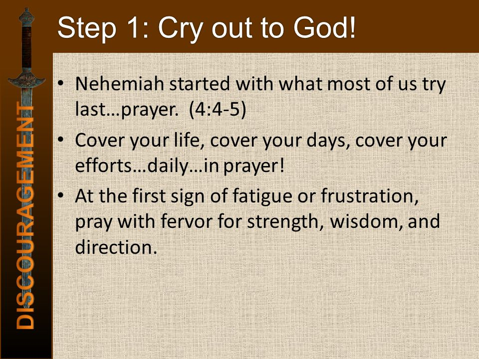 Step 1: Cry out to God. Nehemiah started with what most of us try last…prayer.
