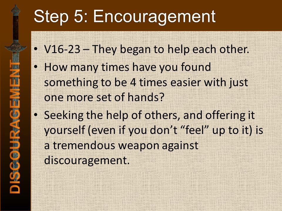 Step 5: Encouragement V16-23 – They began to help each other.