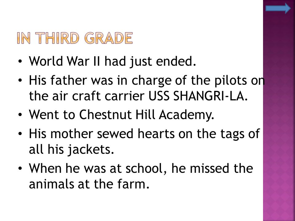 World War II had just ended. His father was in charge of the pilots on the air craft carrier USS SHANGRI-LA. Went to Chestnut Hill Academy. His mother