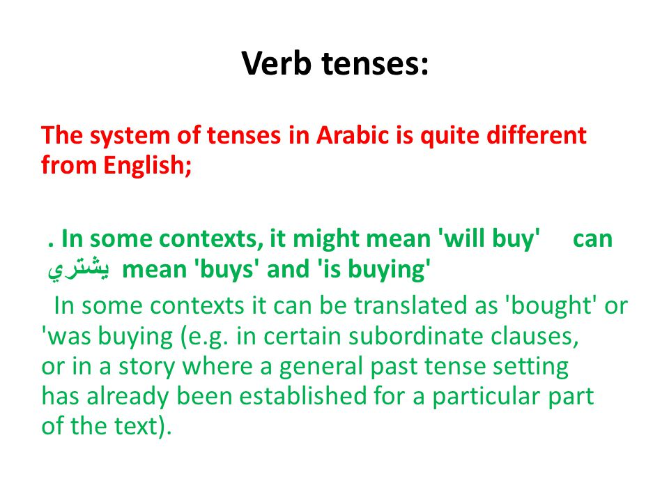 Verb tenses: The system of tenses in Arabic is quite different from English;.