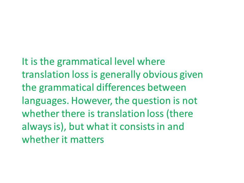 It is the grammatical level where translation loss is generally obvious given the grammatical differences between languages.