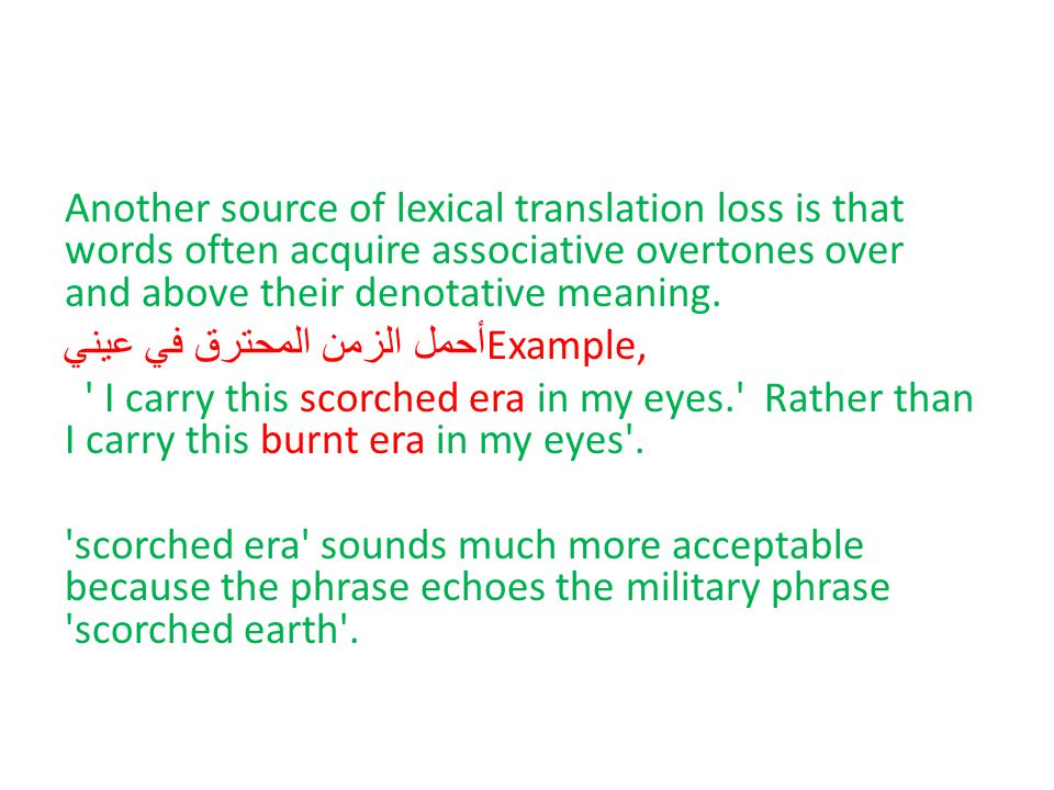 Another source of lexical translation loss is that words often acquire associative overtones over and above their denotative meaning.