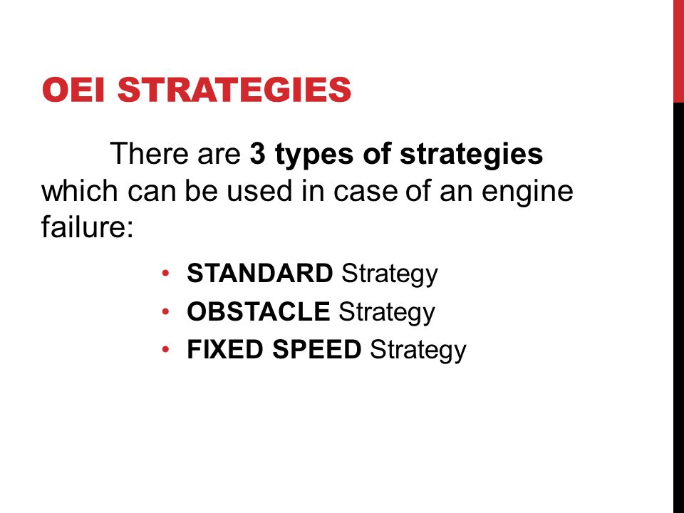 OEI STRATEGIES There are 3 types of strategies which can be used in case of an engine failure: STANDARD Strategy OBSTACLE Strategy FIXED SPEED Strateg