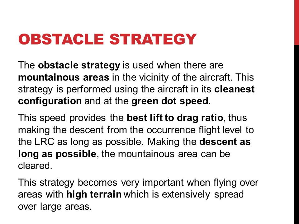 OBSTACLE STRATEGY The obstacle strategy is used when there are mountainous areas in the vicinity of the aircraft. This strategy is performed using the